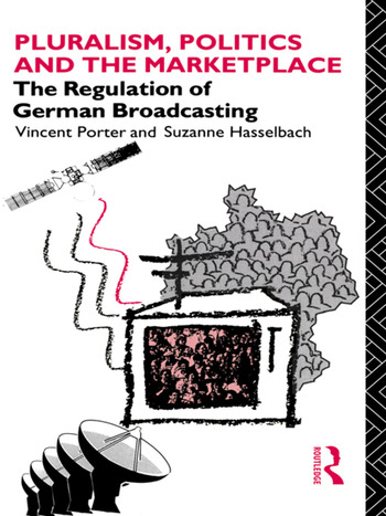 Pluralism, Politics and the Marketplace The Regulation of German Broadcasting book cover