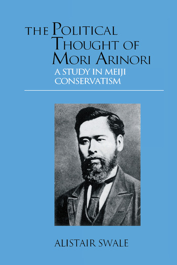 The Political Thought of Mori Arinori A Study of Meiji Conservatism book cover