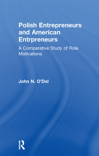 Polish Entrepreneurs and American Entrepreneurs A Comparative Study of Role Motivations book cover