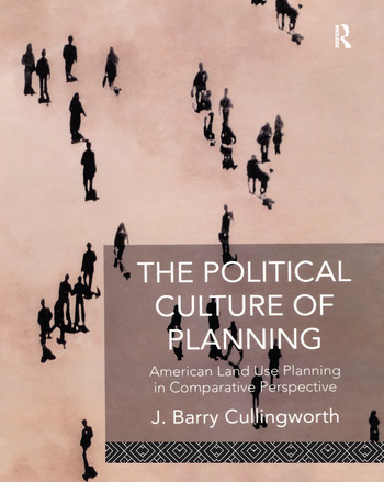 The Political Culture of Planning American Land Use Planning in Comparative Perspective book cover