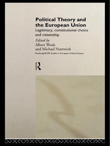 Political Theory and the European Union Legitimacy, Constitutional Choice and Citizenship book cover