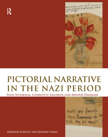 Pictorial Narrative in the Nazi Period Felix Nussbaum, Charlotte Salomon and Arnold Daghani book cover