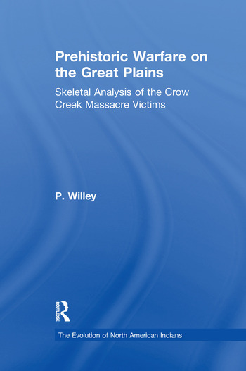 Prehistoric Warfare on the Great Plains Skeletal Analysis of the Crow Creek Massacre Victims book cover