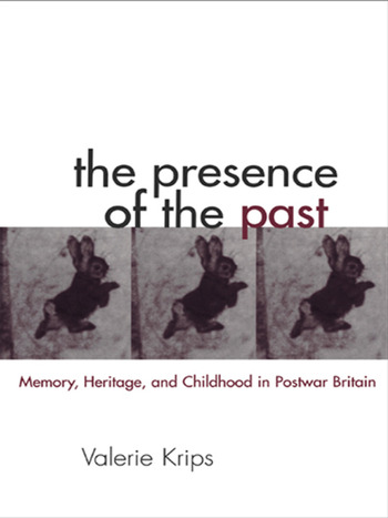 The Presence of the Past Memory, Heritage and Childhood in Post-War Britain book cover