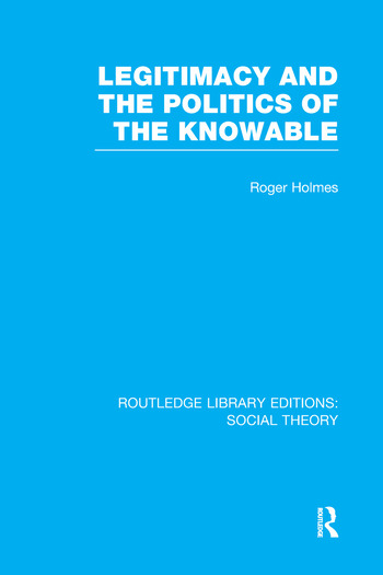 Legitimacy and the Politics of the Knowable (RLE Social Theory) book cover