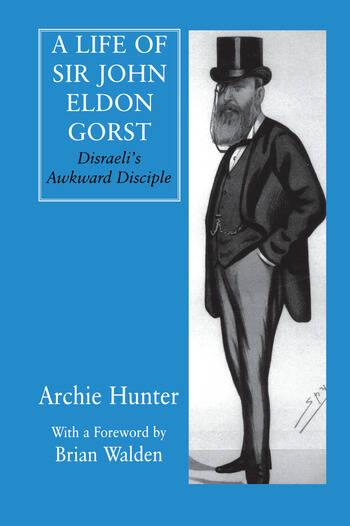 A Life of Sir John Eldon Gorst Disraeli's Awkward Disciple book cover
