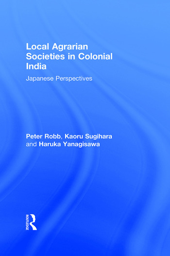 Local Agrarian Societies in Colonial India Japanese Perspectives book cover
