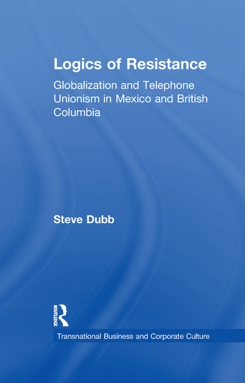 Logics of Resistance Globalization and Telephone Unionism in Mexico and British Columbia book cover
