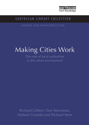 Making Cities Work Role of Local Authorities in the Urban Environment book cover