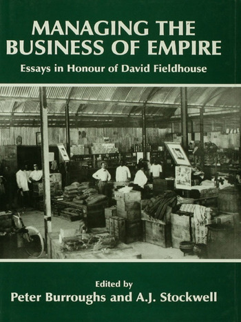 Managing the Business of Empire Essays in Honour of David Fieldhouse book cover