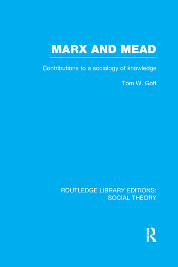 Marx and Mead Contributions to a Sociology of Knowledge book cover
