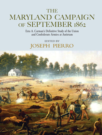 The Maryland Campaign of September 1862 Ezra A. Carman's Definitive Study of the Union and Confederate Armies at Antietam book cover
