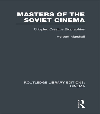 Masters of the Soviet Cinema Crippled Creative Biographies book cover