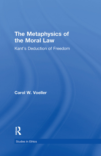The Metaphysics of the Moral Law Kant's Deduction of Freedom book cover