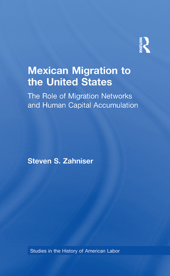 Mexican Migration to the United States The Role of Migration Networks and Human Capital Accumulation book cover