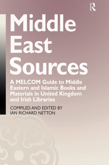 Middle East Sources A MELCOM Guide to Middle Eastern and Islamic Books and Materials in the United Kingdom and Irish Libraries book cover
