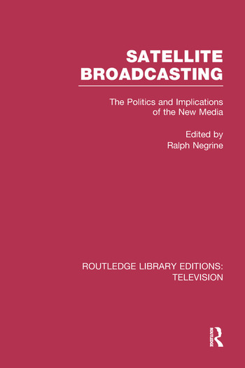 Satellite Broadcasting The Politics and Implications of the New Media book cover