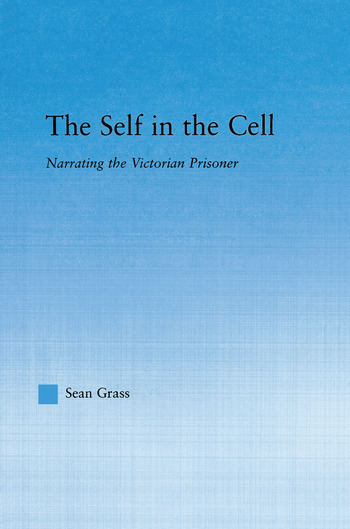 The Self in the Cell Narrating the Victorian Prisoner book cover
