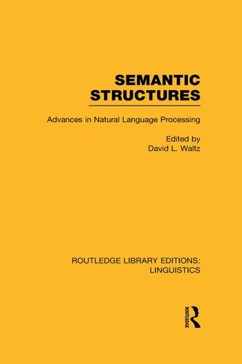 Semantic Structures (RLE Linguistics B: Grammar) Advances in Natural Language Processing book cover