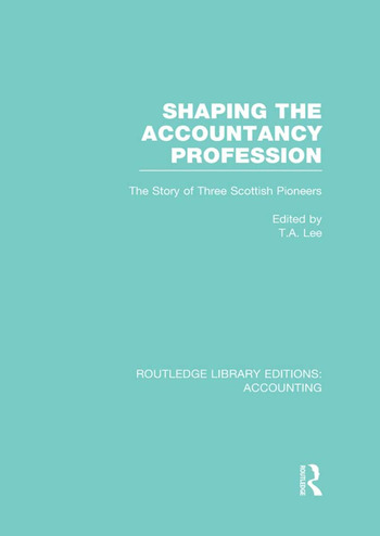 Shaping the Accountancy Profession (RLE Accounting) The Story of Three Scottish Pioneers book cover