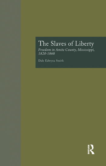 The Slaves of Liberty Freedom in Amite County, Mississippi, 1820-1868 book cover