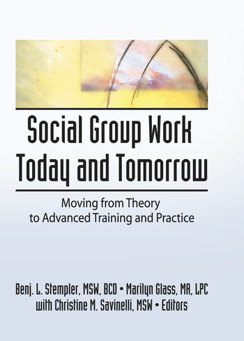 Social Group Work Today and Tomorrow Moving From Theory to Advanced Training and Practice book cover