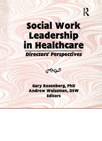 Social Work Leadership in Healthcare Director's Perspectives book cover