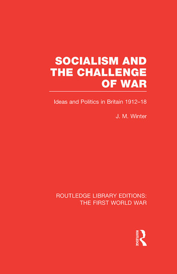 Socialism and the Challenge of War (RLE The First World War) Ideas and Politics in Britain, 1912-18 book cover