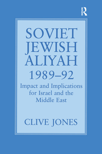 Soviet Jewish Aliyah, 1989-92 Impact and Implications for Israel and the Middle East book cover