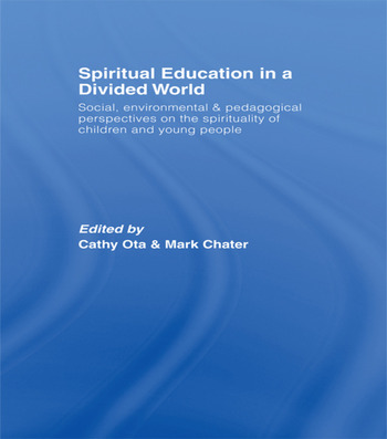 Spiritual Education in a Divided World Social, Environmental and Pedagogical Perspectives on the Spirituality of Children and Young People book cover