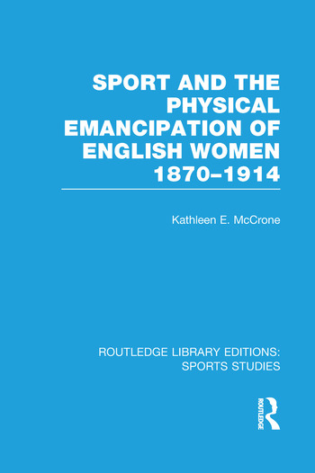 Sport and the Physical Emancipation of English Women (RLE Sports Studies) 1870-1914 book cover