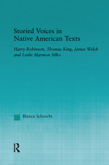 Storied Voices in Native American Texts Harry Robinson, Thomas King, James Welch and Leslie Marmon Silko book cover