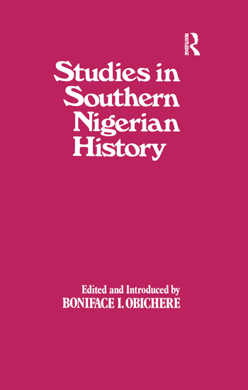 Studies in Southern Nigerian History A Festschrift for Joseph Christopher Okwudili Anene 1918-68 book cover