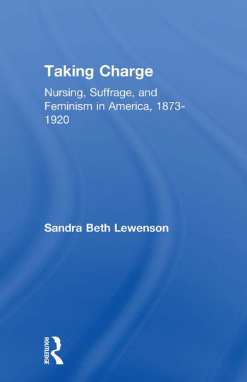 Taking Charge Nursing, Suffrage, and Feminism in America, 1873-1920 book cover