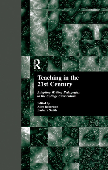 Teaching in the 21st Century Adapting Writing Pedagogies to the College Curriculum book cover