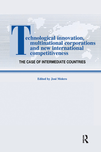 Technological Innovations, Multinational Corporations and the New International Competitiveness The Case of Intermediate Countries book cover