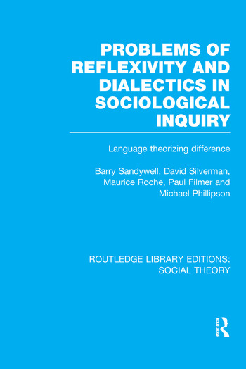 Problems of Reflexivity and Dialectics in Sociological Inquiry (RLE Social Theory) Language Theorizing Difference book cover