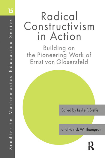 Radical Constructivism in Action Building on the Pioneering Work of Ernst von Glasersfeld book cover