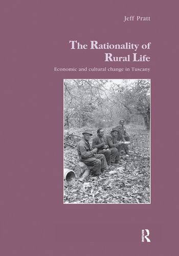 The Rationality of Rural Life Economic and Cultural Change in Tuscany book cover