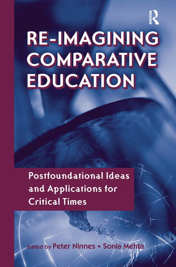 Re-Imagining Comparative Education Postfoundational Ideas and Applications for Critical Times book cover