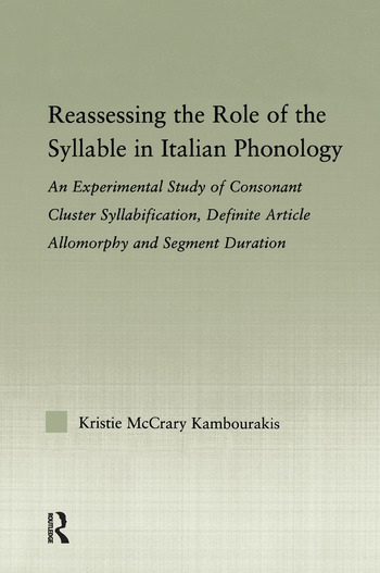 Reassessing the Role of the Syllable in Italian Phonology An Experimental Study of Consonant Cluster Syllabification, Definite Article Allomorphy, and Segment Duration book cover