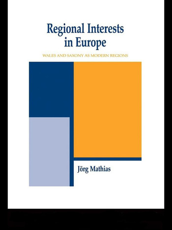 Regional Interests and Regional Actors Wales and Saxony as Modern Regions in Europe book cover