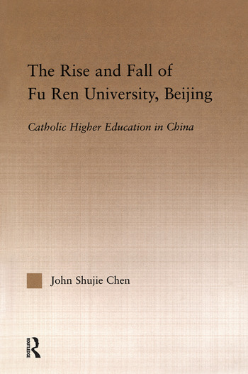 The Rise and Fall of Fu Ren University, Beijing Catholic Higher Education in China book cover