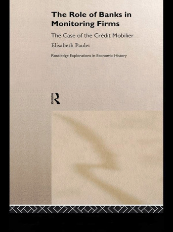 The Role of Banks in Monitoring Firms The Case of the Credit Mobilier book cover