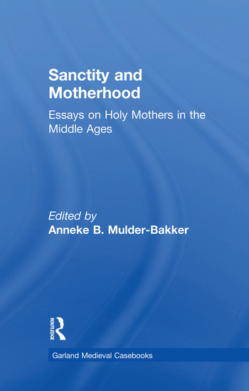 Sanctity and Motherhood Essays on Holy Mothers in the Middle Ages book cover