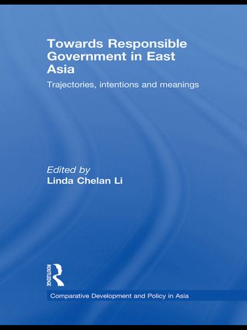 Towards Responsible Government in East Asia Trajectories, Intentions and Meanings book cover