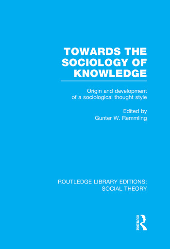 Towards the Sociology of Knowledge (RLE Social Theory) Origin and Development of a Sociological Thought Style book cover
