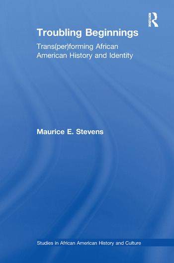 Troubling Beginnings Trans(per)forming African American History and Identity book cover