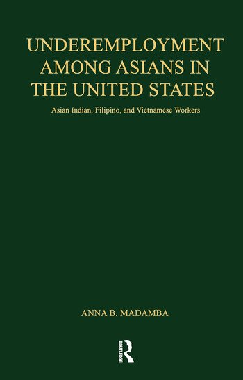 Underemployment Among Asians in the United States Asian Indian, Filipino, and Vietnamese Workers book cover
