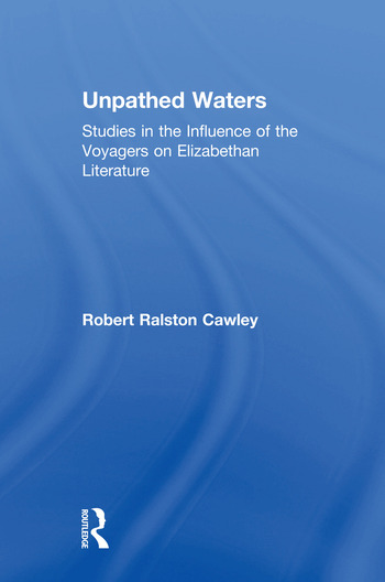 Unpathed Waters Studies in the Influence of the Voyages on Elizabethan Literature book cover